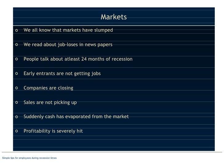 Markets <ul><li>We all know that markets have slumped </li></ul><ul><li>We read about job-loses in news papers </li></ul><...