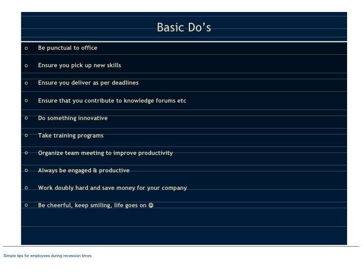 Basic Do's <ul><li>Be punctual to office </li></ul><ul><li>Ensure you pick up new skills </li></ul><ul><li>Ensure you deli...