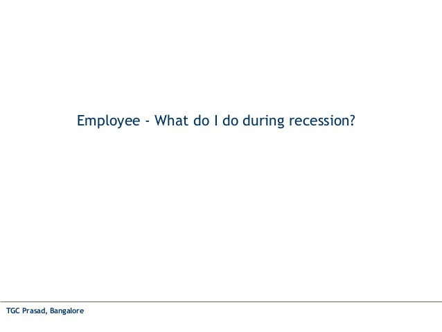 Employee - What do I do during recession? TGC Prasad, Bangalore
