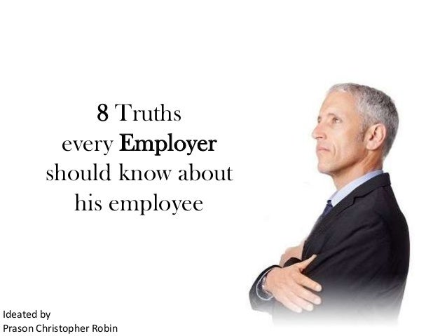 8 Truths          every Employer        should know about           his employeeIdeated byPrason Christopher Robin
