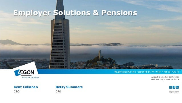 aegon.com Kent Callahan Betsy Summers CEO CFO Analyst & Investor Conference New York City – June 25, 2014 Employer Solutio...