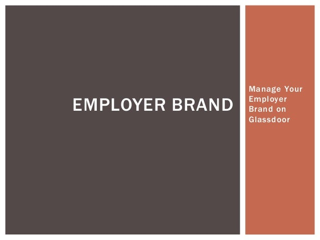 Manage Your Employer Brand on Glassdoor EMPLOYER BRAND