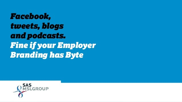 Facebook, tweets, blogs and podcasts. Fine if your Employer Branding has Byte