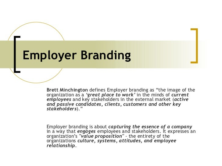 "Employer Branding Brett Minchington  defines Employer branding as ""the image of the organization as a  'great place to wor..."