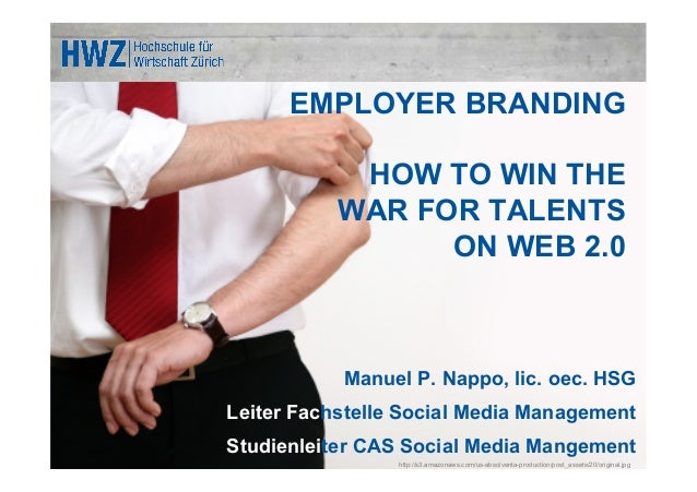 EMPLOYER BRANDING            HOW TO WIN THE           WAR FOR TALENTS                 ON WEB 2.0           Manuel P. Nappo...