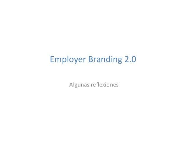 Employer Branding 2.0 Algunas reflexiones