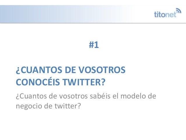 ¿CUANTOS DE VOSOTROS CONOCÉIS TWITTER? ¿Cuantos de vosotros sabéis el modelo de negocio de twitter? #1
