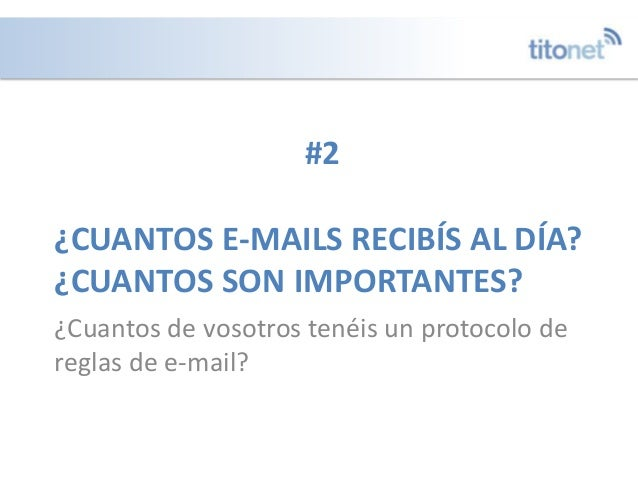 ¿CUANTOS E-MAILS RECIBÍS AL DÍA? ¿CUANTOS SON IMPORTANTES? ¿Cuantos de vosotros tenéis un protocolo de reglas de e-mail? #2
