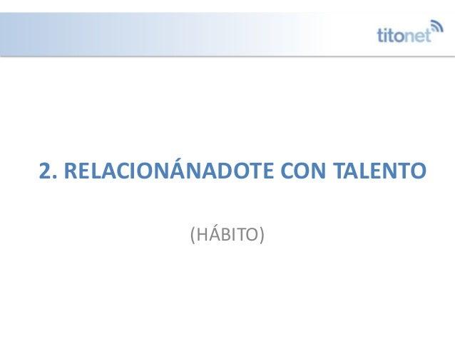2. RELACIONÁNADOTE CON TALENTO (HÁBITO)