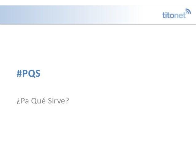 #PQS ¿Pa Qué Sirve?