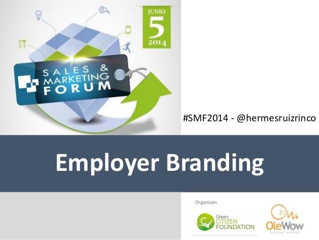#SMF2014 - @hermesruizrinco Employer Branding Organizan