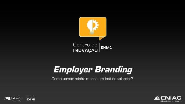 Employer Branding Como tornar minha marca um imã de talentos?