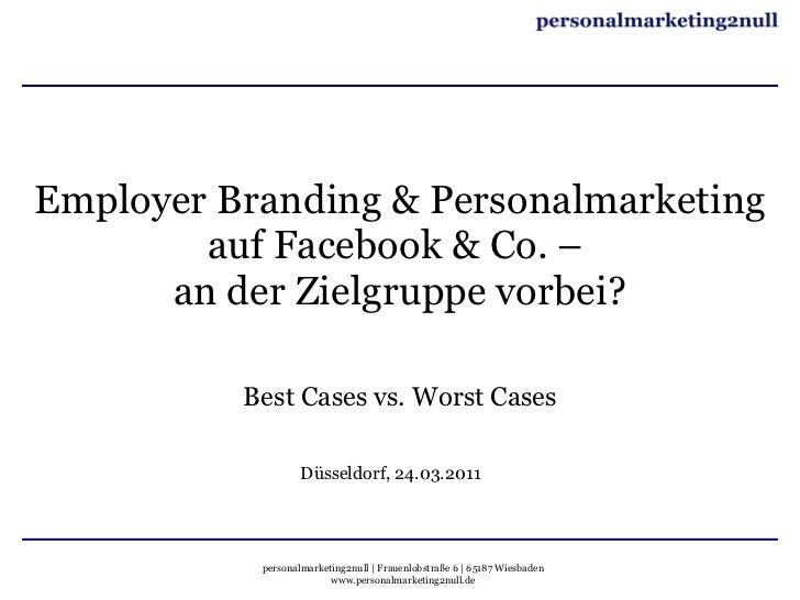 Employer Branding & Personalmarketing auf Facebook & Co. –  an der Zielgruppe vorbei? Best Cases vs. Worst Cases Düsseldor...
