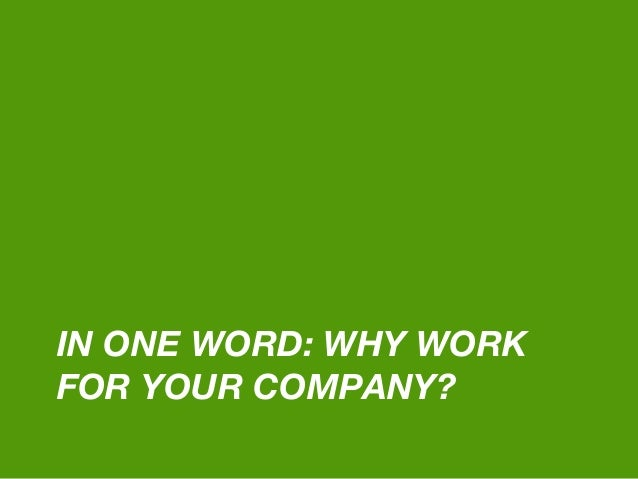 IN ONE WORD: WHY WORK FOR YOUR COMPANY?