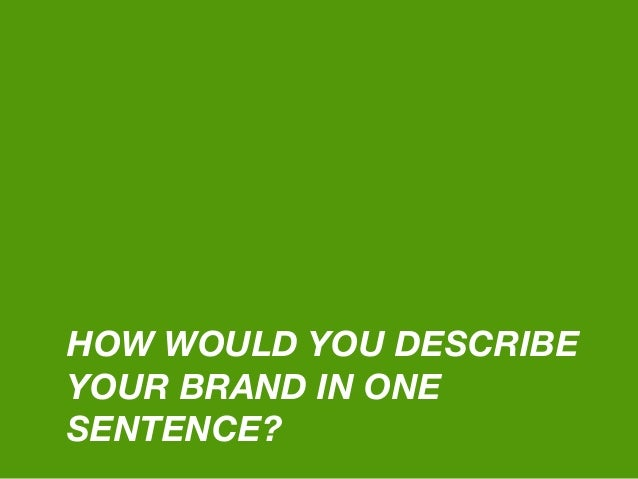 HOW WOULD YOU DESCRIBE YOUR BRAND IN ONE SENTENCE?
