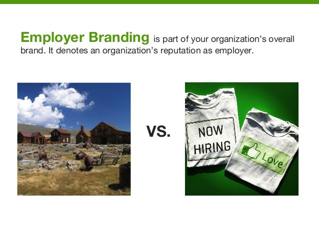 Employer Branding is part of your organization's overall brand. It denotes an organization's reputation as employer.      ...