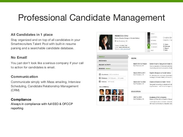 All Candidates in 1 place Stay organized and on top of all candidates in your Smartrecruiters Talent Pool with built-in re...