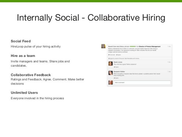 Social Feed HireLoop pulse of your hiring activity  Hire as a team Invite managers and teams. Share jobs and candidates.  ...