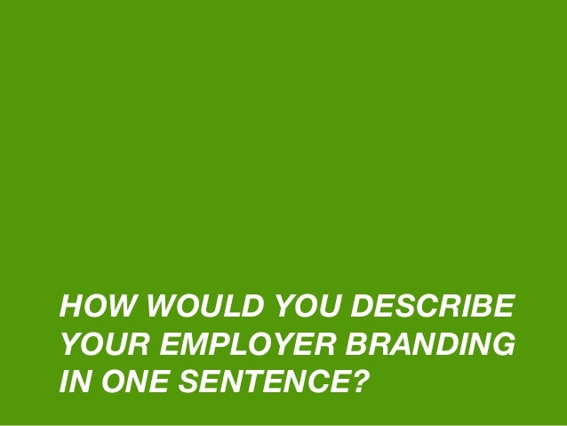HOW WOULD YOU DESCRIBE YOUR EMPLOYER BRANDING IN ONE SENTENCE?