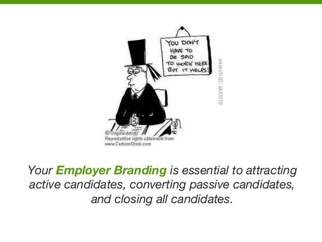 Your Employer Branding is essential to attracting active candidates, converting passive candidates, and closing all candid...