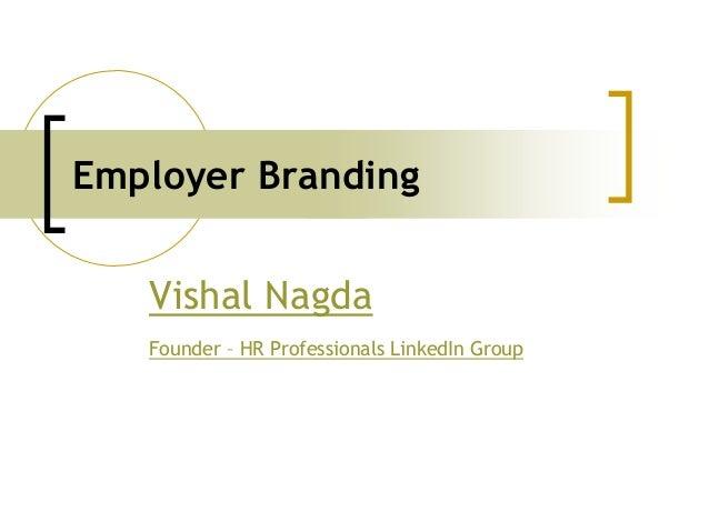 Employer Branding Vishal Nagda Founder – HR Professionals LinkedIn Group