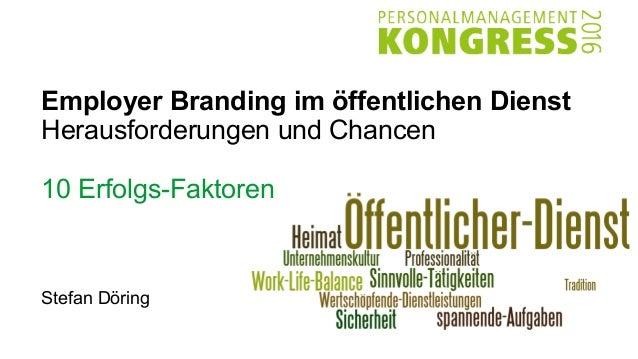 Employer Branding im öffentlichen Dienst Herausforderungen und Chancen 10 Erfolgs-Faktoren Stefan Döring