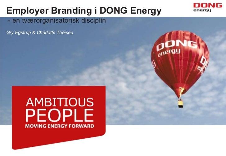 Employer Branding i DONG Energy- en tværorganisatorisk disciplinGry Egstrup & Charlotte Theisen