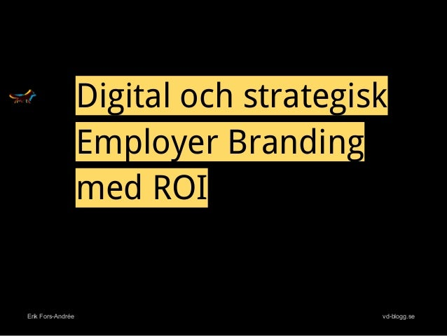 Erik Fors-Andrée vd-blogg.se Digital och strategisk Employer Branding med ROI