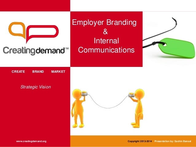 Employer Branding & Internal Communications CREATE BRAND MARKET www.creatingdemand.org Copyright 2013-2014 Presentation by...