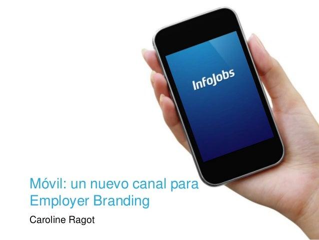 Móvil: un nuevo canal para Employer Branding Caroline Ragot
