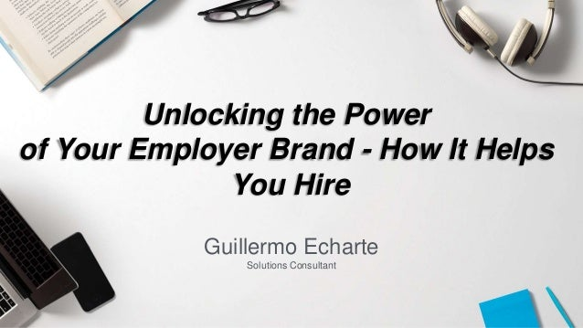 Guillermo Echarte Solutions Consultant Unlocking the Power of Your Employer Brand - How It Helps You Hire