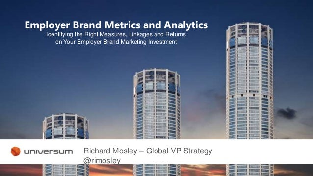 Employer Brand Metrics and Analytics Identifying the Right Measures, Linkages and Returns on Your Employer Brand Marketing...