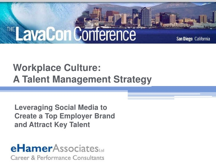 Workplace Culture: A Talent Management Strategy<br />Leveraging Social Media to Create a Top Employer Brand and Attract Ke...