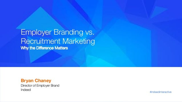 Employer Branding vs. Recruitment Marketing Why the Difference Matters Bryan Chaney Director of Employer Brand Indeed  #i...
