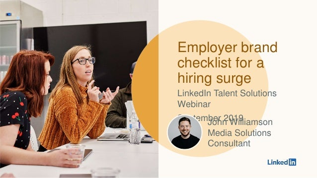 Employer brand checklist for a hiring surge LinkedIn Talent Solutions Webinar September 2019John Williamson Media Solution...