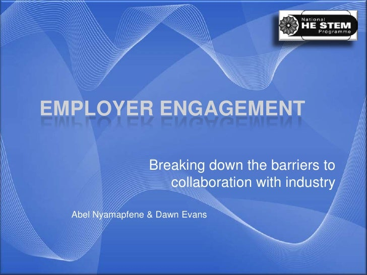 EMPLOYER ENGAGEMENT                 Breaking down the barriers to                    collaboration with industry  Abel Nya...