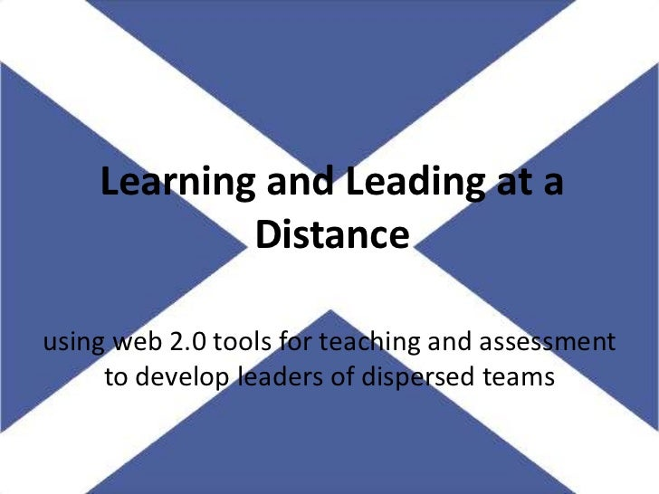 Learning and Leading at a Distance<br />using web 2.0 tools for teaching and assessment to develop leaders of dispersed te...
