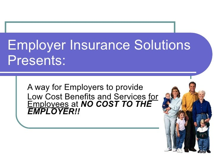 Employer Insurance Solutions Presents: A way for Employers to provide  Low Cost Benefits and Services  for Employees  at  ...