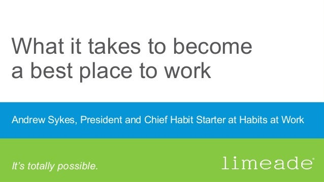 What it takes to become a best place to work Andrew Sykes, President and Chief Habit Starter at Habits at Work It's totall...
