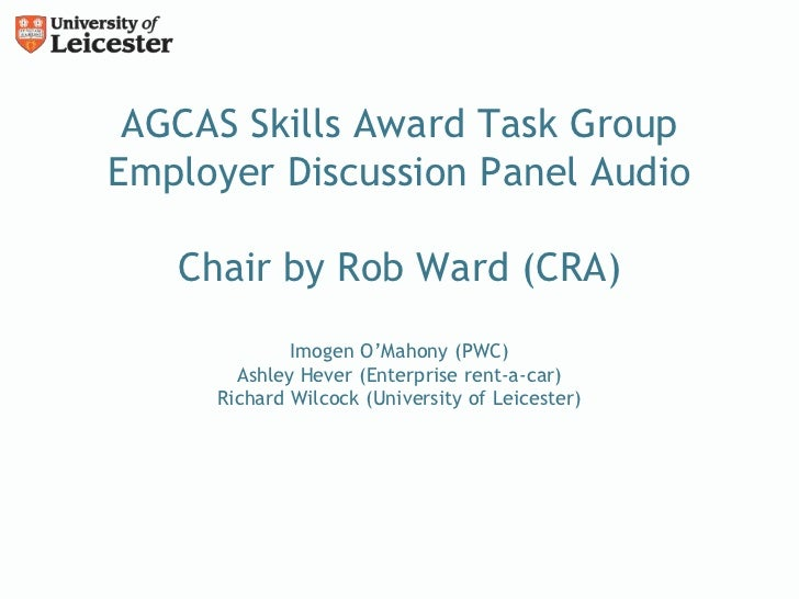 AGCAS Skills Award Task GroupEmployer Discussion Panel Audio   Chair by Rob Ward (CRA)             Imogen O'Mahony (PWC)  ...