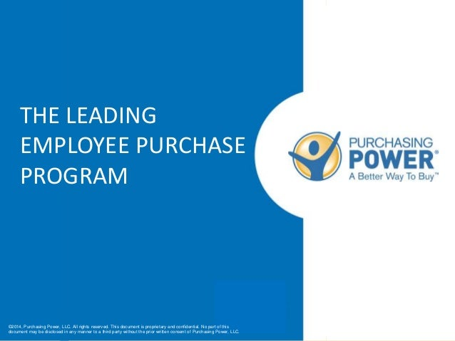 ©2014, Purchasing Power, LLC. All rights reserved. THE LEADING EMPLOYEE PURCHASE PROGRAM ©2014, Purchasing Power, LLC. All...