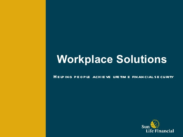 Workplace SolutionsH e lp ing p e op le ach ie ve life tim e financial s e cu rity