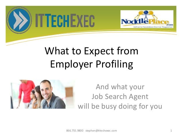 What to Expect from Employer Profiling And what your Job Search Agent will be busy doing for you 866.755.9800 stephen@itte...