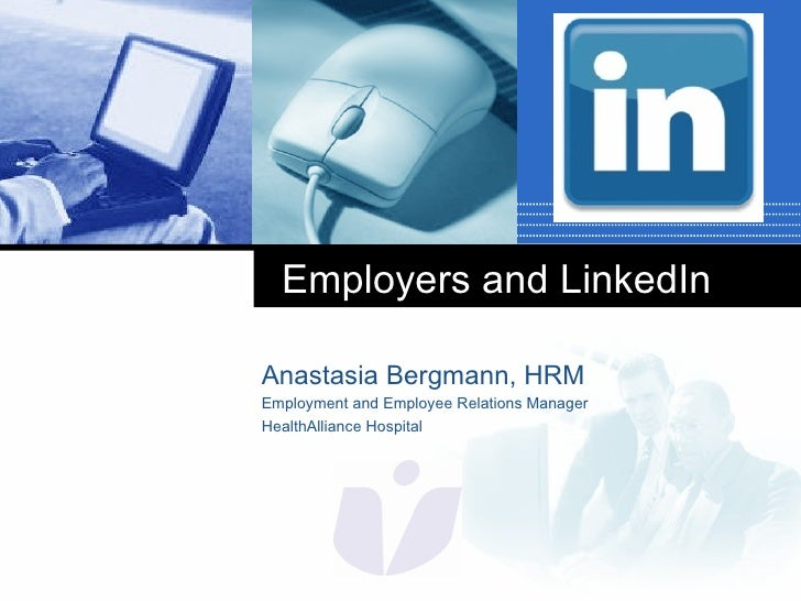 Employers and LinkedInAnastasia Bergmann, HRMEmployment and Employee Relations ManagerHealthAlliance Hospital          Com...