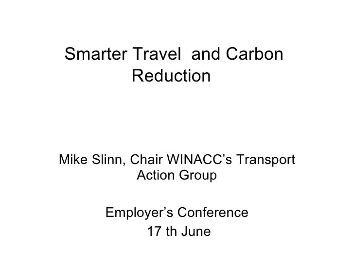 Smarter Travel  and Carbon Reduction   Mike Slinn, Chair WINACC's Transport Action Group Employer's Conference 17 th June