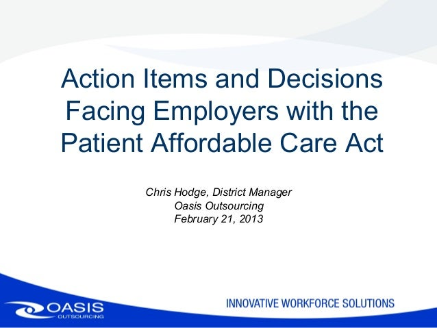 Action Items and DecisionsFacing Employers with thePatient Affordable Care Act       Chris Hodge, District Manager        ...