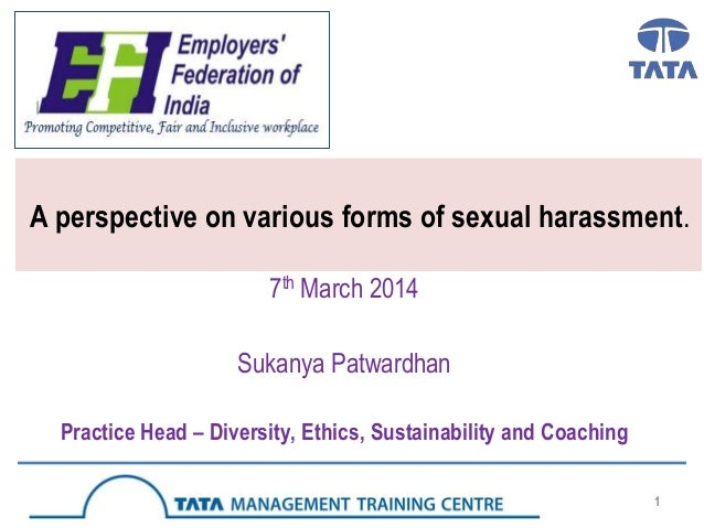 A perspective on various forms of sexual harassment. 7th March 2014 Sukanya Patwardhan Practice Head – Diversity, Ethics, ...