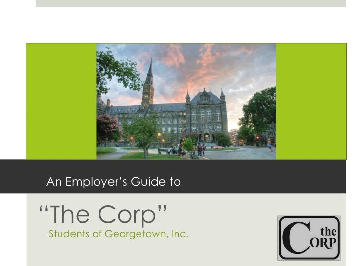 """An Employer's Guide to """" The Corp"""" Students of Georgetown, Inc."""