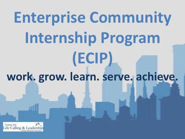 Enterprise Community Internship Program(ECIP)  <br />work. grow. learn. serve. achieve.<br />