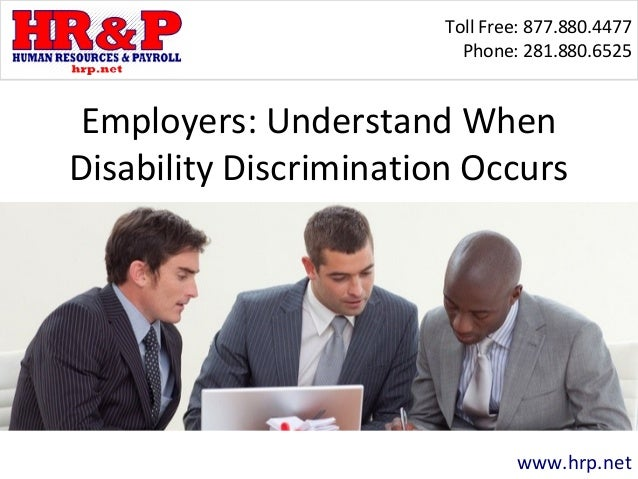 Toll Free: 877.880.4477 Phone: 281.880.6525 www.hrp.net Employers: Understand When Disability Discrimination Occurs